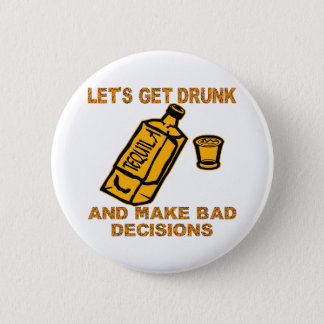 Let's Get Drunk And Make Bad Decisions 2 Inch Round Button