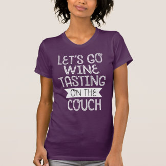 Let s Go Wine Tasting On The Couch T-shirts