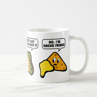 Let's Just Taco 'Bout It. No, I'm Nacho Friend. Coffee Mug