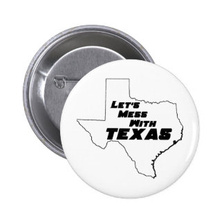 Let s Mess With Texas White Pinback Buttons