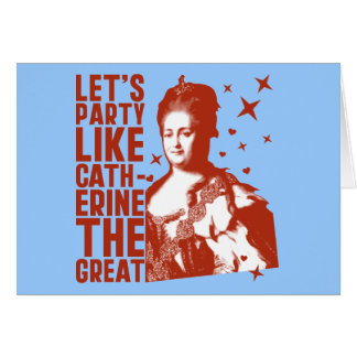 Let s Party Like Catherine The Great Cards