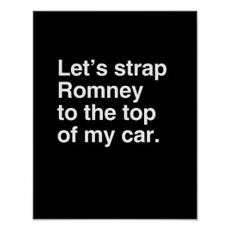 Let s strap Romney to the top of my car png Print