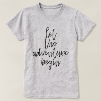 Let the adventure begin - Inspirational Words T-Shirt