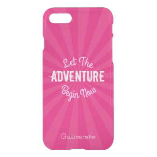 Let The Adventure Begin Now on Pink Starburst iPhone 7 Case