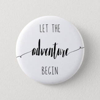 Let the Adventure Begin Quote 2 Inch Round Button