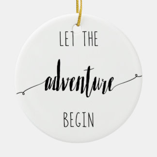 Let the Adventure Begin Quote Ceramic Ornament
