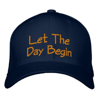 Let The Day Begin Embroidered Hat
