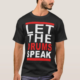 let the drums speak T-Shirt