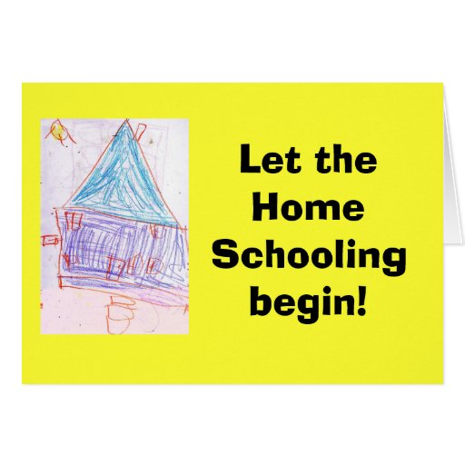 Let the HomeSchooling begin! Greeting Cards