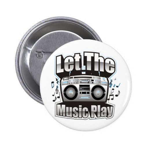 Let the Music PLay Pinback Button