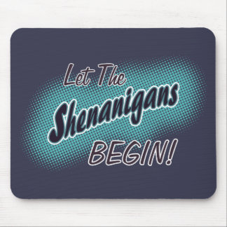 Let The Shenanigans Begin_ Mouse Pad