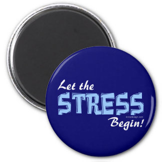 Let The Stress Begin Magnet