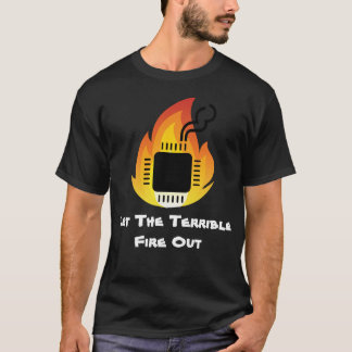 Let The Terrible Fire Out! T-Shirt
