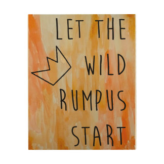 Let the Wild Rumpus Start - wood wall poster
