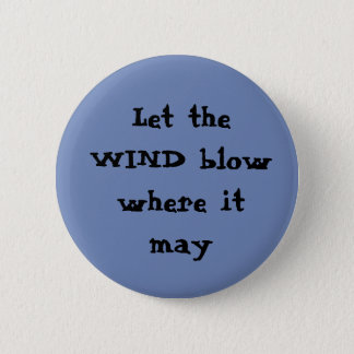 Let the wind blow where it may Button