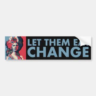 Let Them Eat Change!  Obama as Marie Antoinette Bumper Sticker