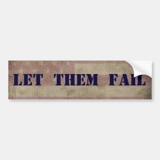 LET THEM FAIL Political Economic Bumper Sticker