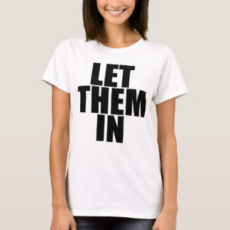 """LET THEM IN"" T-Shirt"