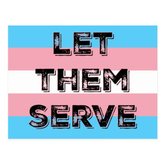 LET THEM SERVE trans* service members protest card