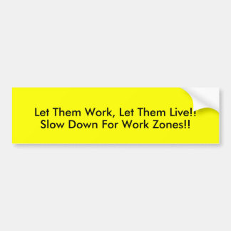 Let Them Work, Let Them Live!!, Slow Down For W... Bumper Sticker