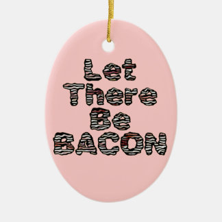 Let There Be BACON! Double-Sided Oval Ceramic Christmas Ornament