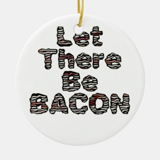 Let There Be BACON! Round Ceramic Ornament