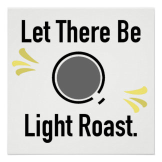 Let There Be Light Roast Coffee Shop Poster