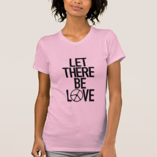 Let There Be LOVE T-Shirt
