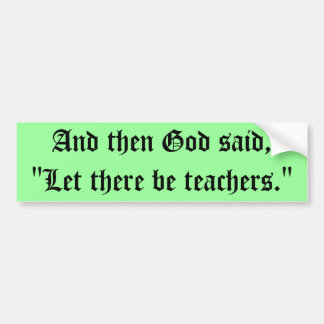 """""""Let There Be Teachers"""" Bumper Sticker"""