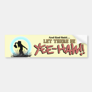 Let There Be YEE-HAW!!  * Bumper Sticker