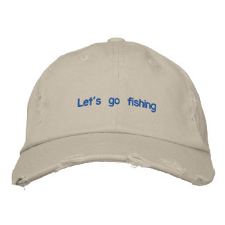 let us go fishing for fisherman embroidered hat