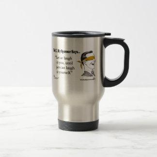 """Let us laugh at you... Travel Mug"