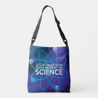 LET US PAUSE NOW FOR A MOMENT OF SCIENCE CROSSBODY BAG