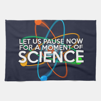 LET US PAUSE NOW FOR A MOMENT OF SCIENCE KITCHEN TOWEL