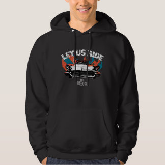 LET US RIDE on the classic car ( blk ver.) Hoodie