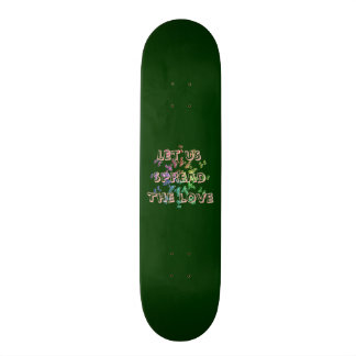 Let us spread the love skateboard