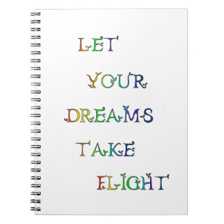 Let Your Dreams Take Flight! Spiral Notebook