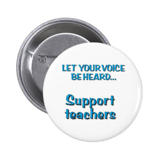 Let Your Voice Be Heard...Support Teachers 2 Inch Round Button