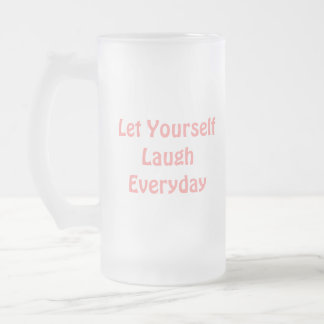 Let Yourself Laugh Everyday. Soft Pink. Frosted Glass Mug