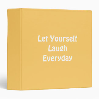 Let Yourself Laugh Everyday. Yellow. 3 Ring Binder