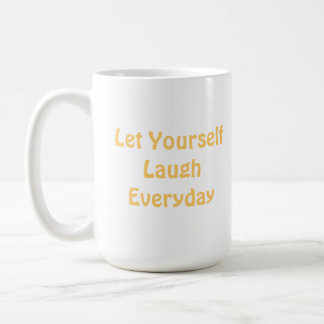 Let Yourself Laugh Everyday. Yellow. Basic White Mug