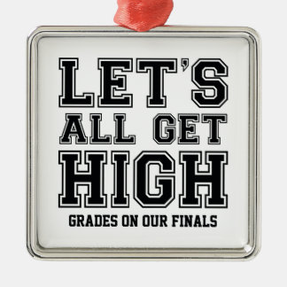 Let's All Get High Grades On Our Finals Silver-Colored Square Ornament