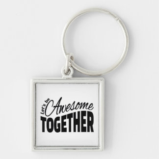 Let's Be Awesome Together Keychain