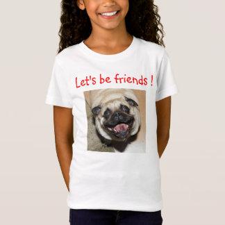 Let's be friends t-shirt !