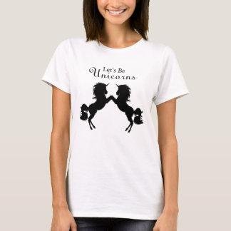 Let's Be Unicorns T-Shirt