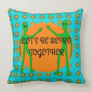 Let's Be Weird Together Throw Pillow