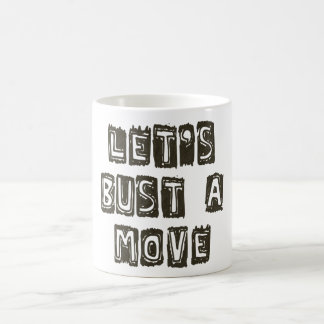 Let's Bust A Move Coffee Mug