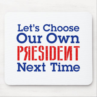 Let's Choose Our Own President Next Time Mouse Pad