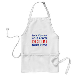 Let's Choose Our Own President Next Time Mug Standard Apron