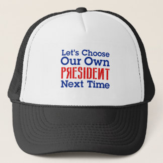 Let's Choose Our Own President Next Time Mug Trucker Hat